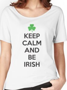 Keep calm and be irish Women's Relaxed Fit T-Shirt