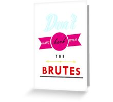 Don't Hang Back With the Brutes! Greeting Card