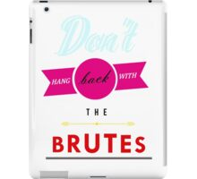 Don't Hang Back With the Brutes! iPad Case/Skin