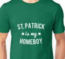 St. Patrick is My Homeboy Unisex T-Shirt