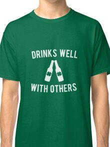 Drinks Well With Others St Patricks Day Classic T-Shirt