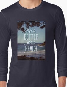 Life is Better at the Beach! Long Sleeve T-Shirt
