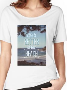 Life is Better at the Beach! Women's Relaxed Fit T-Shirt