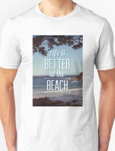 Life is Better at the Beach! Unisex T-Shirt