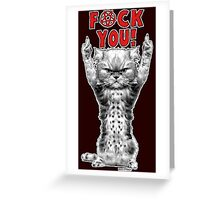 f*ck you cat! Greeting Card