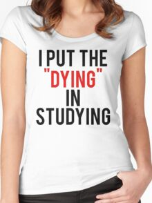 Put Dying In Studying Women's Fitted Scoop T-Shirt