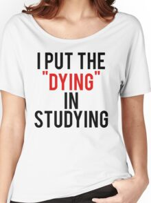 Put Dying In Studying Women's Relaxed Fit T-Shirt