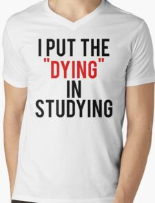 Put Dying In Studying Mens V-Neck T-Shirt