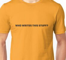 WHO WRITES THIS STUFF? Unisex T-Shirt