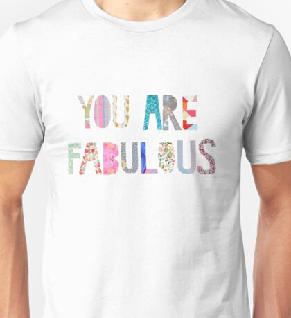 you are fabulous Unisex T-Shirt