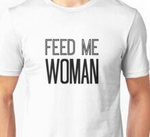 Feed Me Woman Unisex T-Shirt