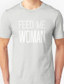 Feed Me Woman in White Unisex T-Shirt