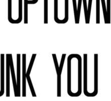 Uptown Funk You Up! Sticker