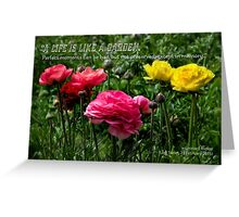 A life is like a garden… Greeting Card