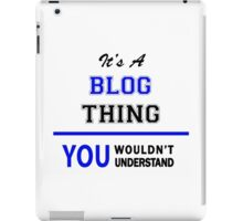 It's a BLOG thing, you wouldn't understand !! iPad Case/Skin