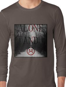Alone And Unhappy Tee Long Sleeve T-Shirt