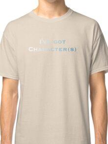 I've Got Character Classic T-Shirt