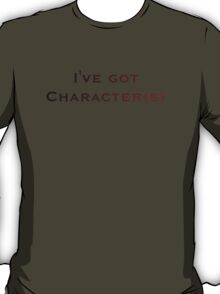 I've Got Character T-Shirt