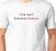 I've Got Character Unisex T-Shirt