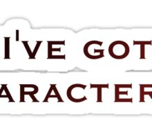 I've Got Character Sticker