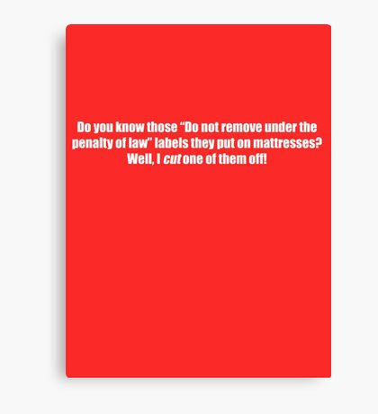 """Pee-Wee Herman - You Know Those """"Do Not Remove"""" - White Font Canvas Print"""
