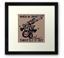 when in doubt throttle it out. Framed Print