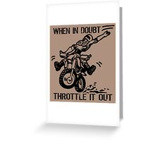 when in doubt throttle it out. Greeting Card