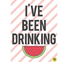 Drunk In Love - I've Been Drinking Watermelon. Photographic Print
