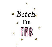 Betch I'm fab Photographic Print