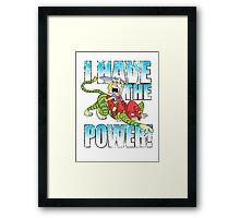 I HAVE THE POWER!!! Framed Print