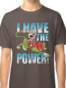 I HAVE THE POWER!!! Classic T-Shirt