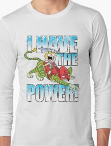 I HAVE THE POWER!!! Long Sleeve T-Shirt