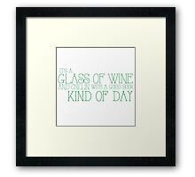 It's a glass of wine and chillin with a good book kind of day Framed Print