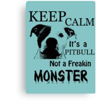 keep calm its a pitbull not a freakin monster Canvas Print