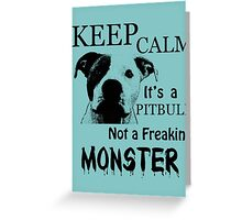 keep calm its a pitbull not a freakin monster Greeting Card