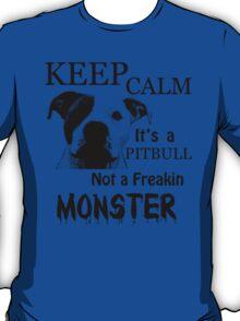 keep calm its a pitbull not a freakin monster T-Shirt