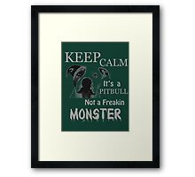 keep calm its a pit bull not a freakin monster Framed Print