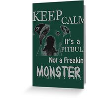 keep calm its a pit bull not a freakin monster Greeting Card