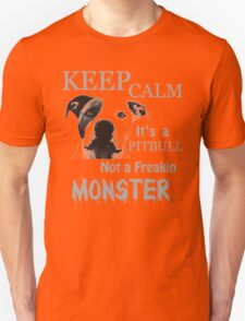 keep calm its a pit bull not a freakin monster Unisex T-Shirt