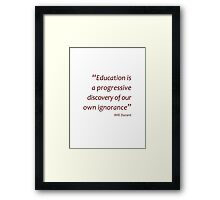 Education is discovering our own ignorance... (Amazing Sayings) Framed Print