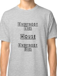House MD Everybody Lies Classic T-Shirt
