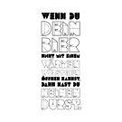 Wenn du dein Bier... by glyphobet