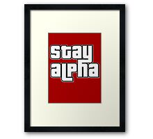 STAY ALPHA Framed Print