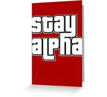 STAY ALPHA Greeting Card
