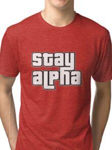 STAY ALPHA Tri-blend T-Shirt