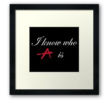 I know who A is Framed Print