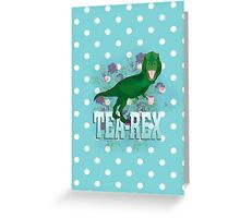 Tea - Rex Greeting Card