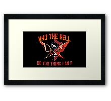 Who the hell do you think I am ? Framed Print