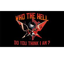 Who the hell do you think I am ? Photographic Print