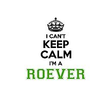 I cant keep calm Im a ROEVER Photographic Print